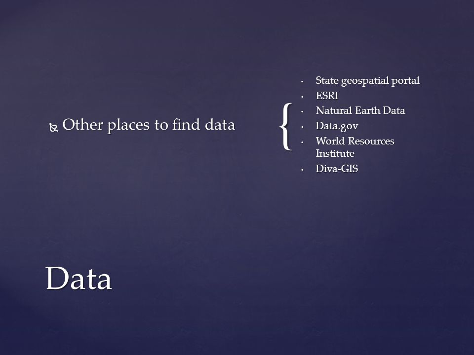 { Other places to find data Other places to find data State geospatial portal ESRI Natural Earth Data Data.gov World Resources Institute Diva-GIS Data