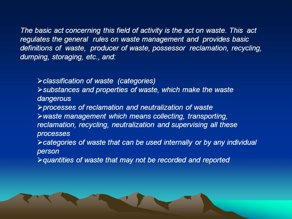 The basic act concerning this field of activity is the act on waste. This act regulates the general rules on waste management and provides basic defin