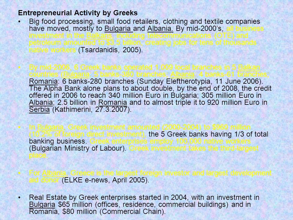Entrepreneurial Activity by Greeks Big food processing, small food retailers, clothing and textile companies have moved, mostly to Bulgaria and Albani