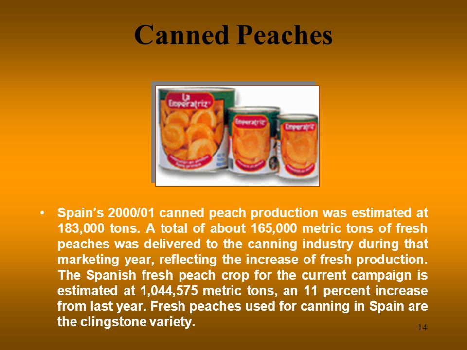 14 Canned Peaches Spains 2000/01 canned peach production was estimated at 183,000 tons.