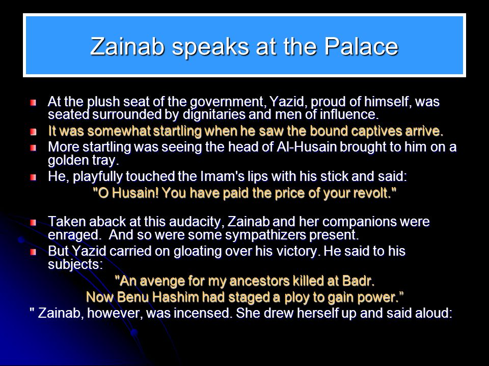 Zainab speaks at the Palace At the plush seat of the government, Yazid, proud of himself, was seated surrounded by dignitaries and men of influence. I