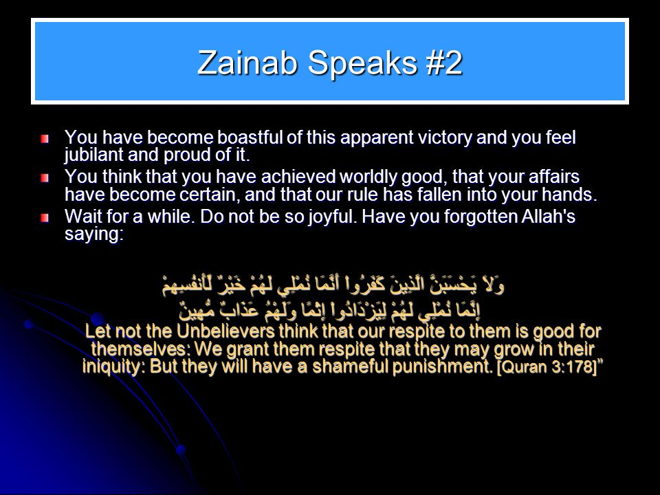 Zainab Speaks #2 You have become boastful of this apparent victory and you feel jubilant and proud of it. You think that you have achieved worldly goo