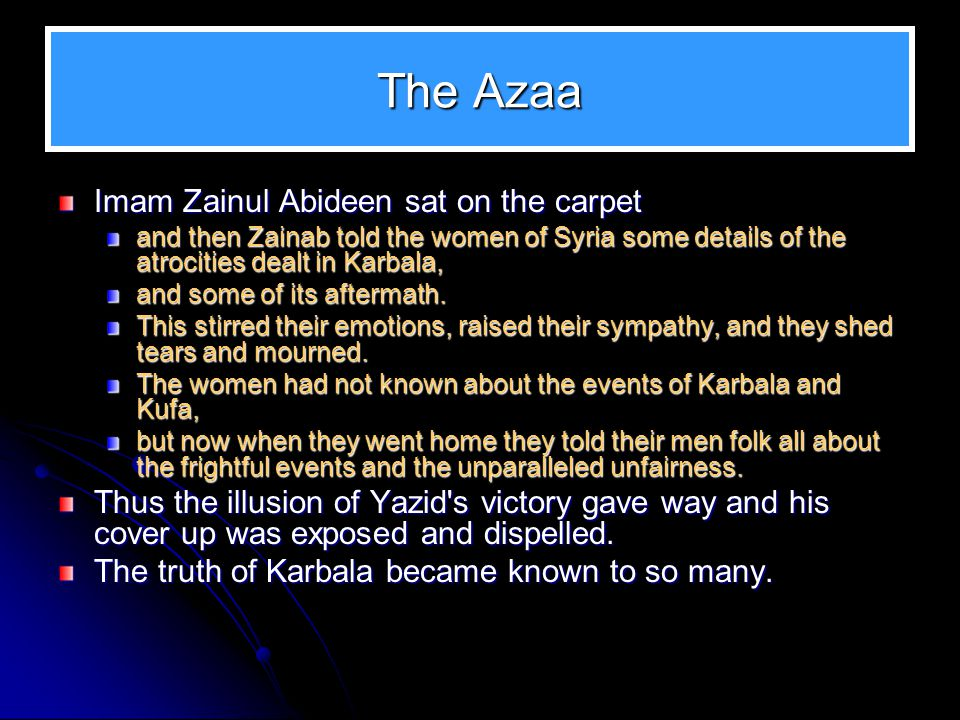 The Azaa Imam Zainul Abideen sat on the carpet and then Zainab told the women of Syria some details of the atrocities dealt in Karbala, and some of it