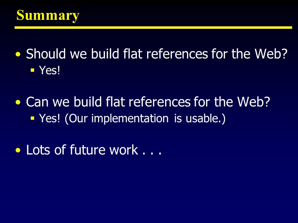 Summary Should we build flat references for the Web.