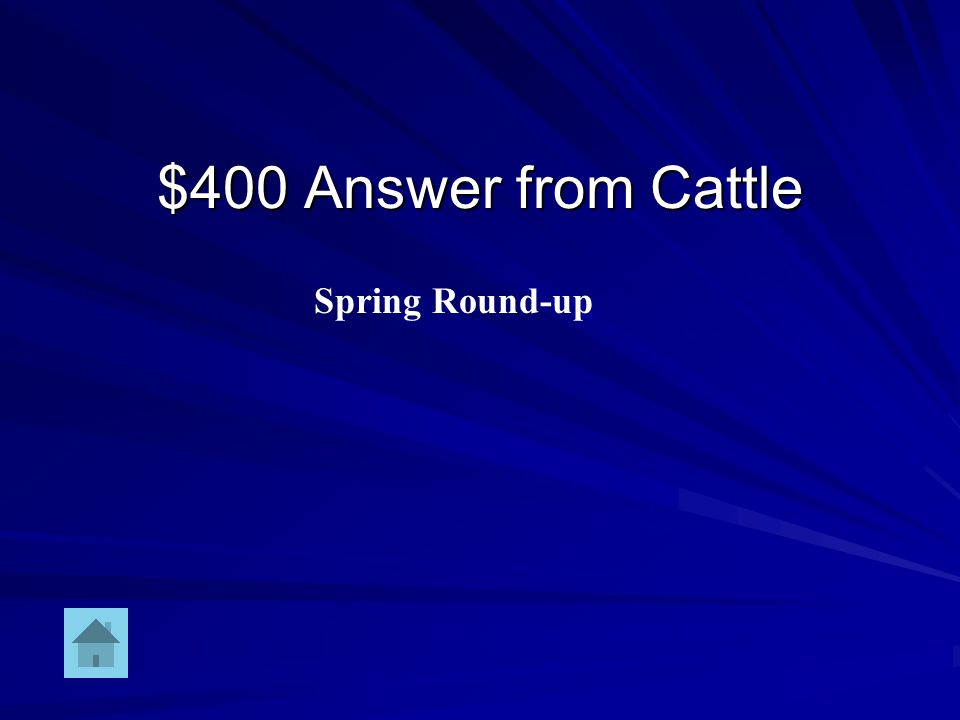 $400 Question from Cattle DOUBLE JEOPARDY Yearly occasion where cattle are marked