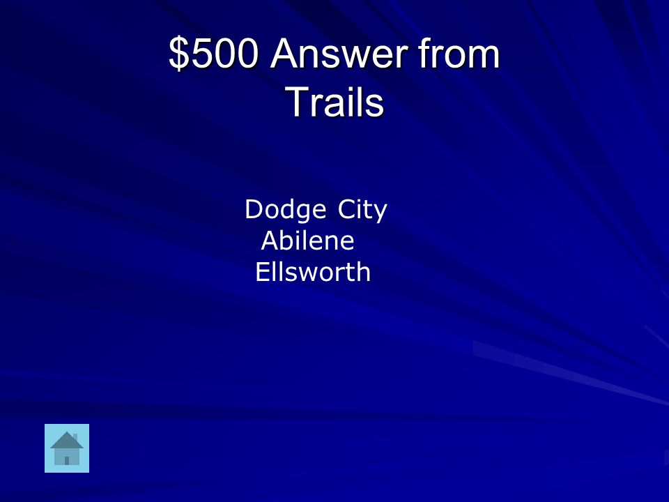 $500 Question from Trails Name two popular cowtowns