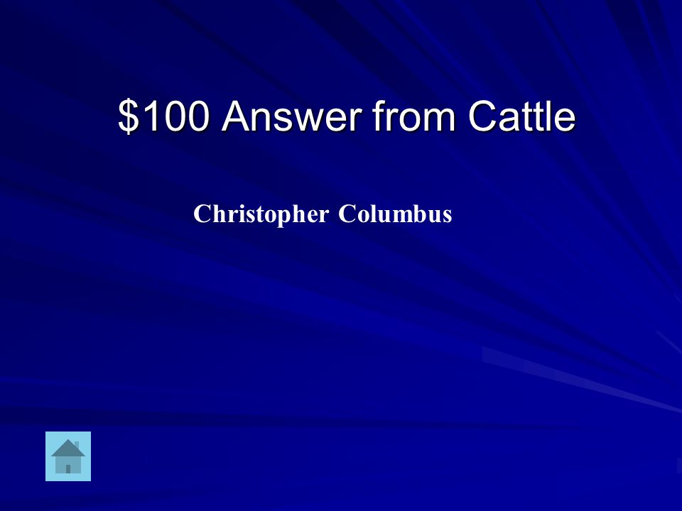 $100 Question from Cattle He was the first to bring Cattle to North America