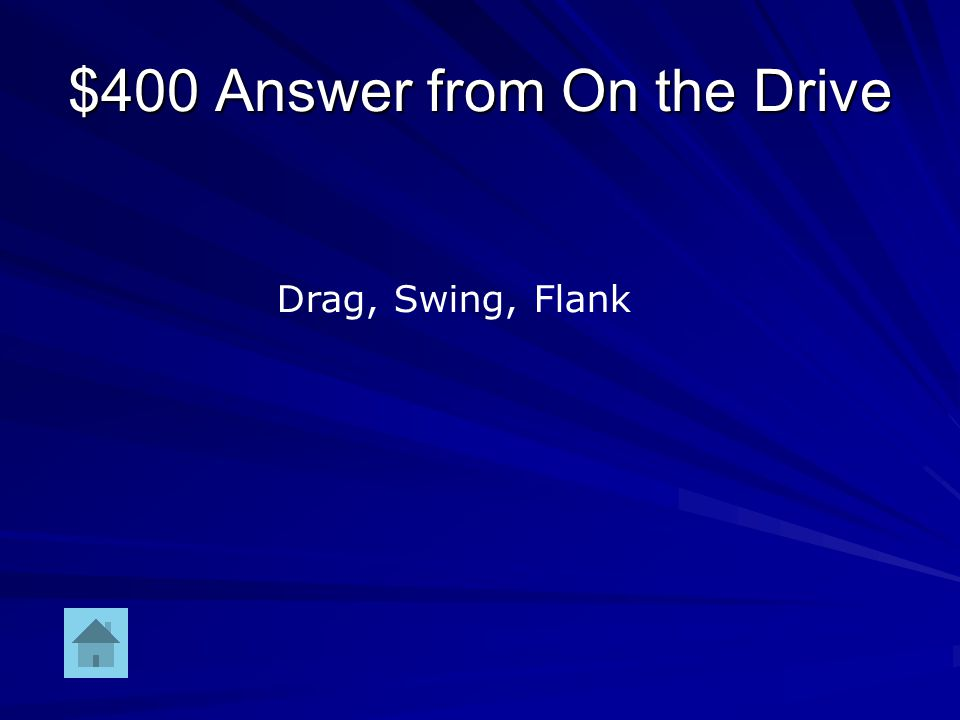 $400 Question from On the Drive Name three positions of the cowboys during the drive