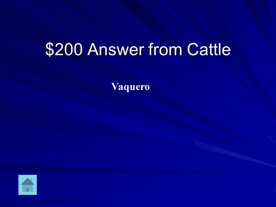 $200 Question from Cattle Another name for a Mexican cowboy