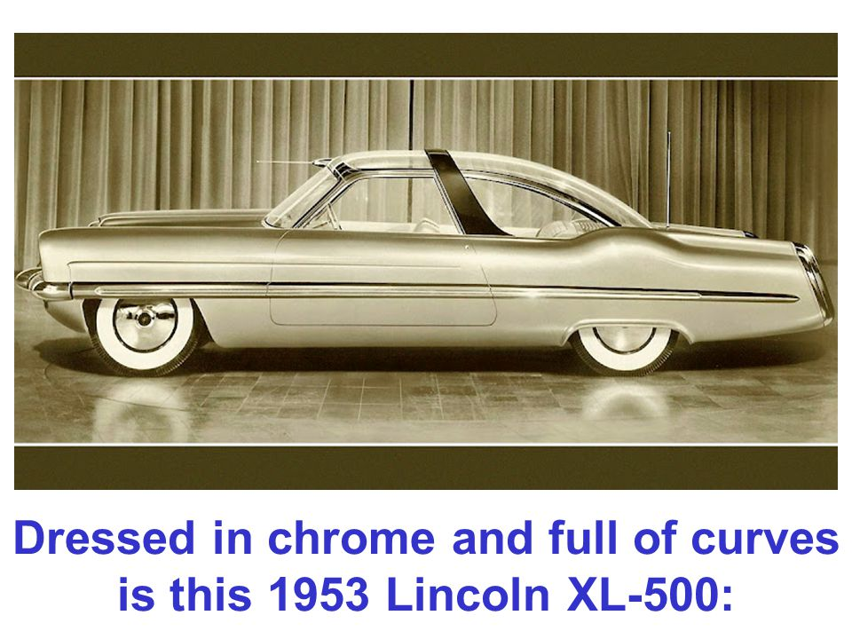 Dressed in chrome and full of curves is this 1953 Lincoln XL-500:
