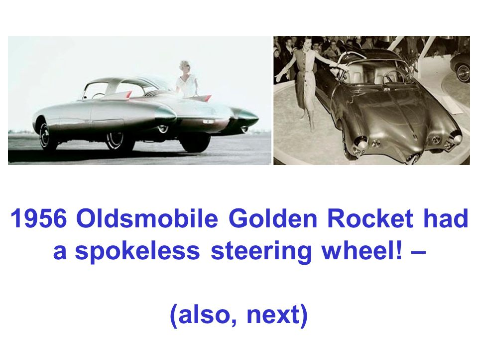 1956 Oldsmobile Golden Rocket had a spokeless steering wheel! – (also, next)