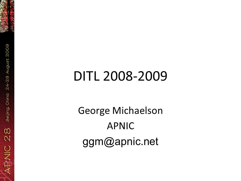 DITL 2008-2009 George Michaelson APNIC ggm@apnic.net