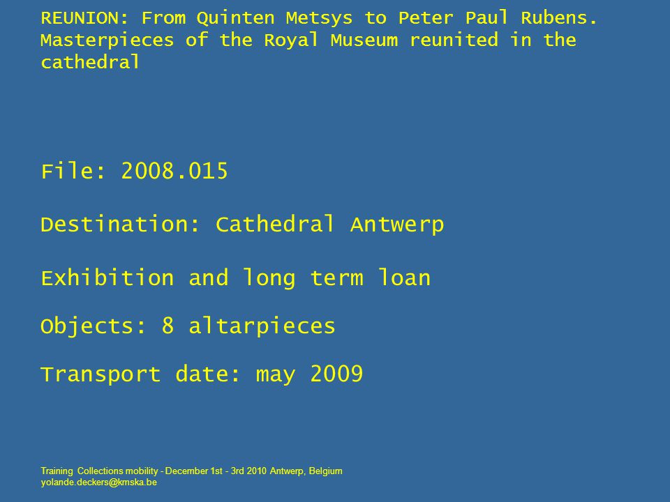 REUNION: From Quinten Metsys to Peter Paul Rubens. Masterpieces of the Royal Museum reunited in the cathedral File: 2008.015 Destination: Cathedral An