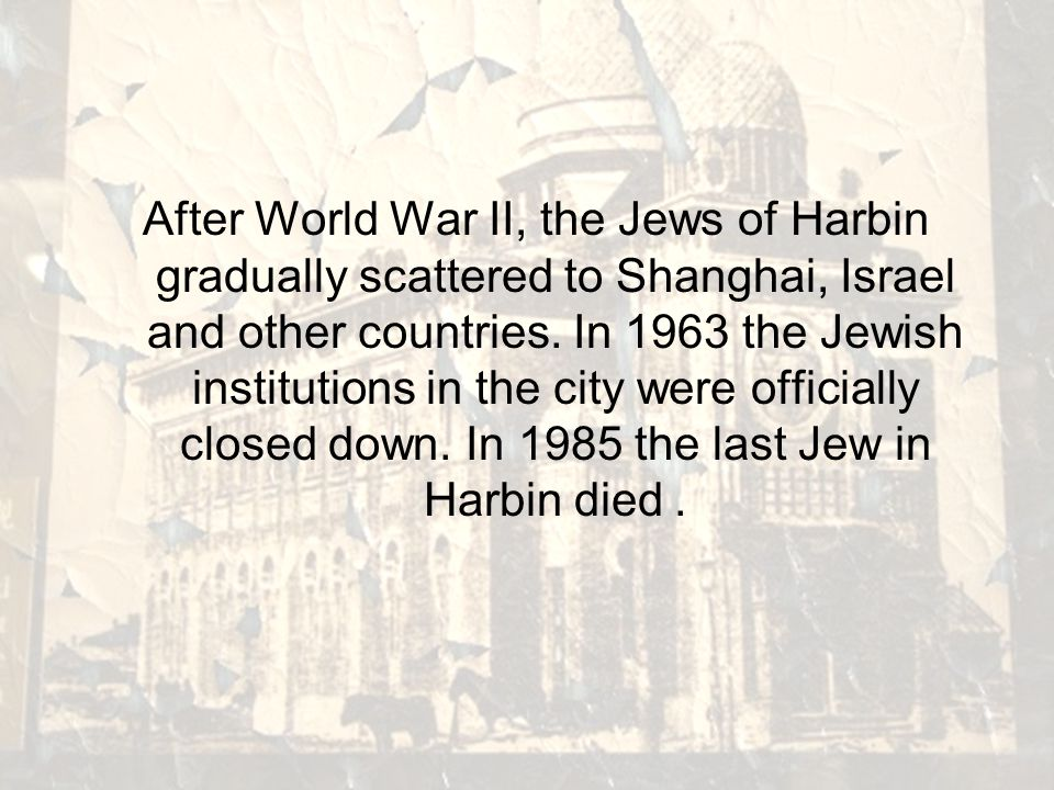Harbin once had the largest Jewish population in the Far East. In the late 19th and early 20th century, it was the largest political, economic and cul