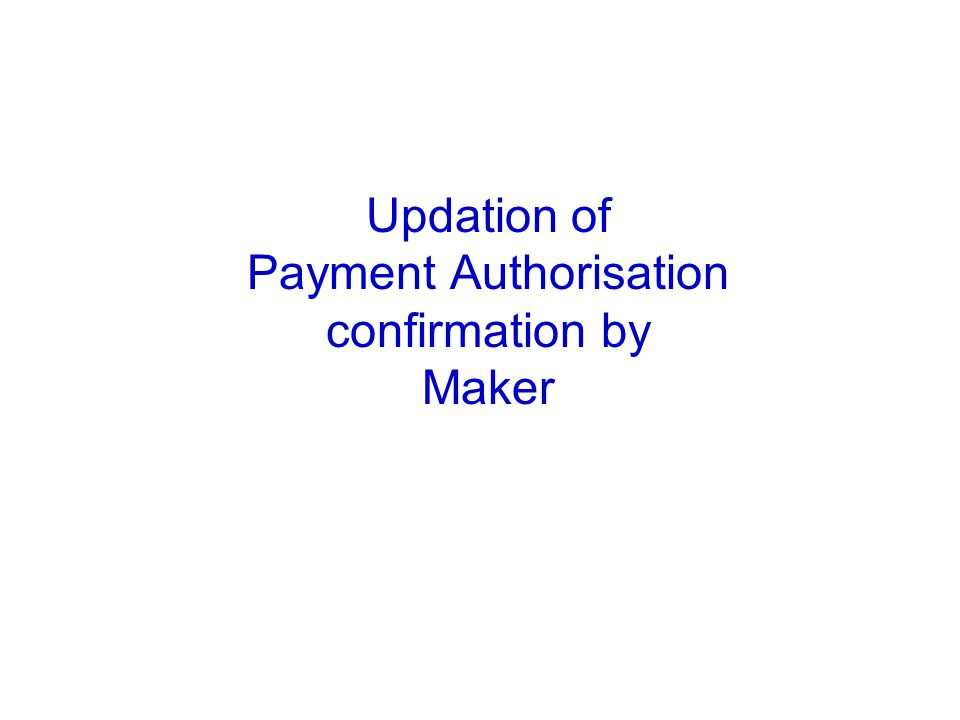 Updation of Payment Authorisation confirmation by Maker