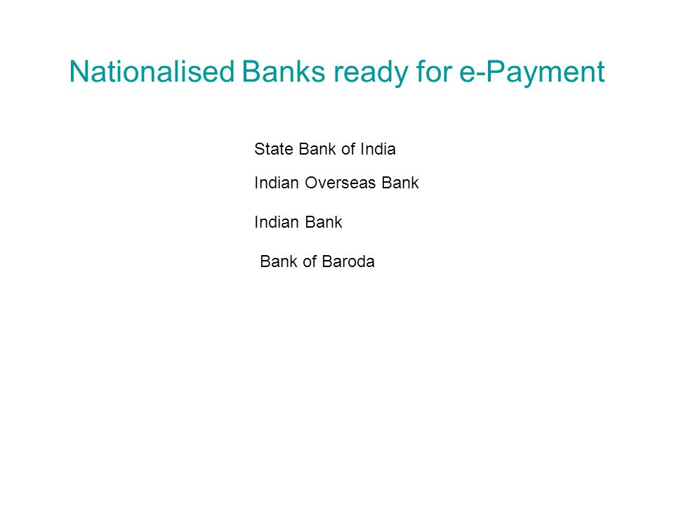 Nationalised Banks ready for e-Payment State Bank of India Indian Overseas Bank Indian Bank Bank of Baroda