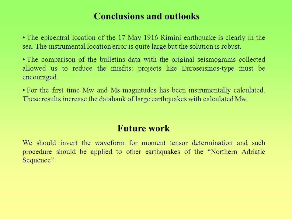 Conclusions and outlooks The epicentral location of the 17 May 1916 Rimini earthquake is clearly in the sea.