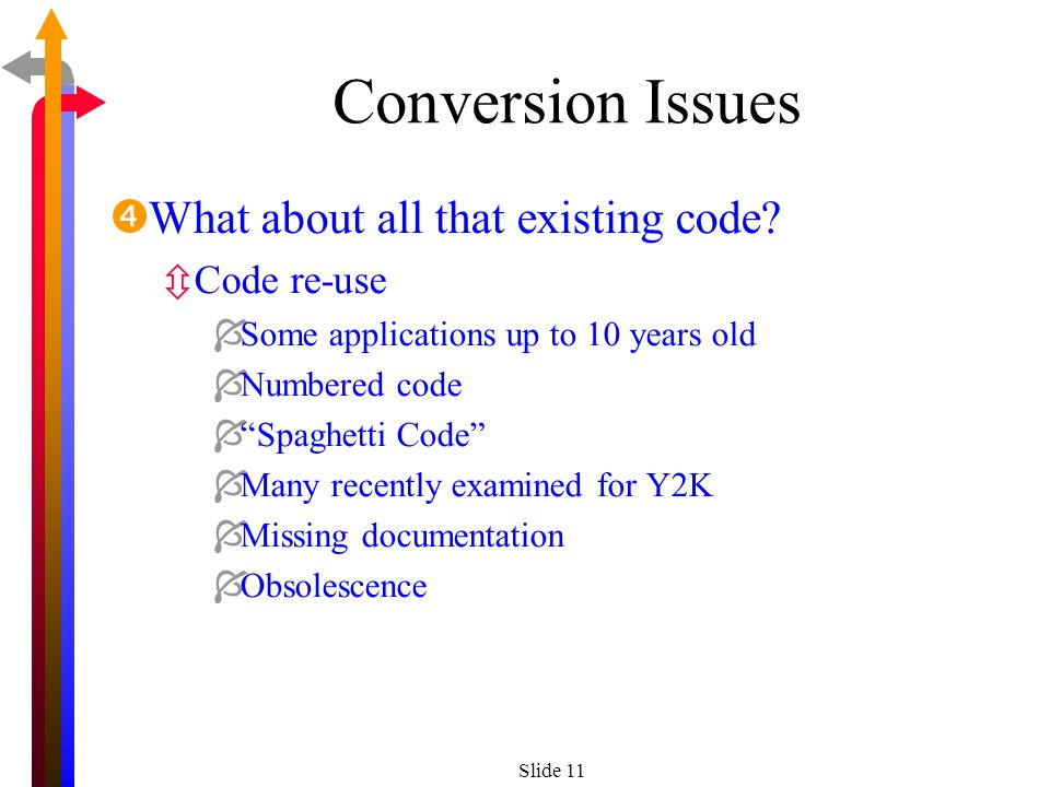 Slide 11 Conversion Issues What about all that existing code.