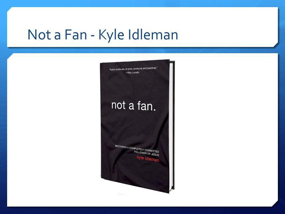 Not a Fan - Kyle Idleman