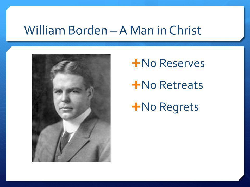 William Borden – A Man in Christ No Reserves No Retreats No Regrets