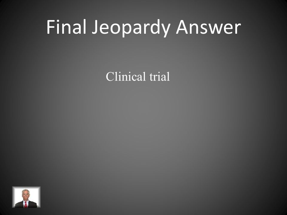 Final Jeopardy A prospective biomedical or behavioral research study of human subjects that is designed to answer specific questions about biomedical