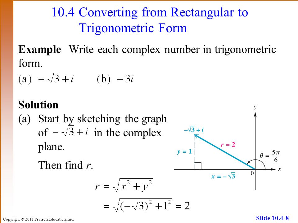 Copyright © 2011 Pearson Education, Inc. Slide 10.4-8 10.4Converting from Rectangular to Trigonometric Form ExampleWrite each complex number in trigon