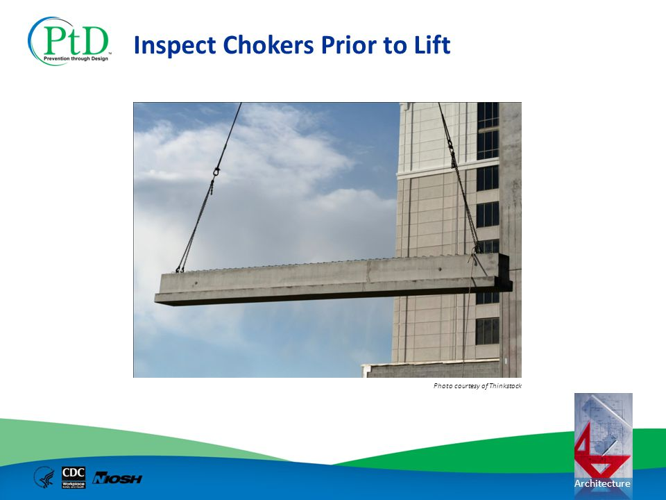 Architecture Photo courtesy of Thinkstock Inspect Chokers Prior to Lift