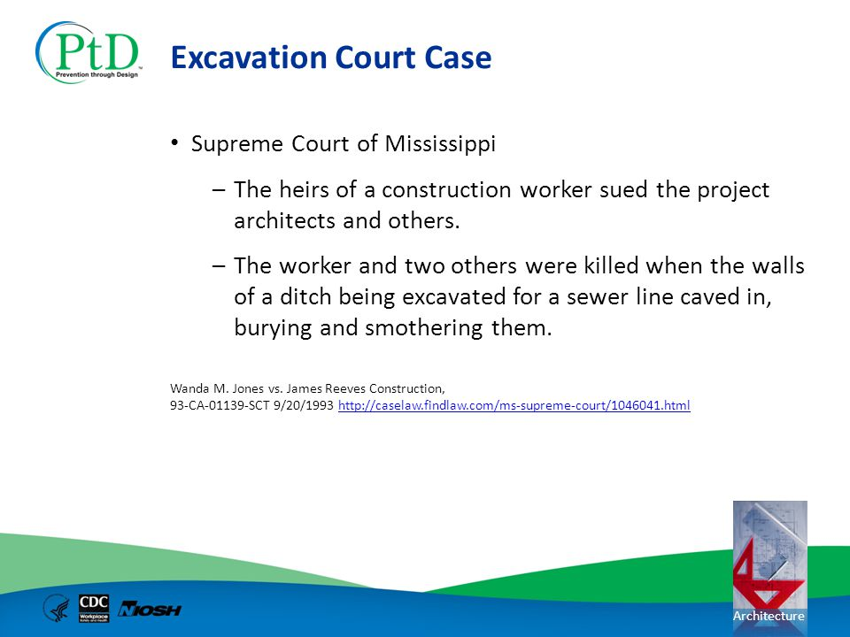 Architecture Excavation Court Case Supreme Court of Mississippi –The heirs of a construction worker sued the project architects and others. –The worke