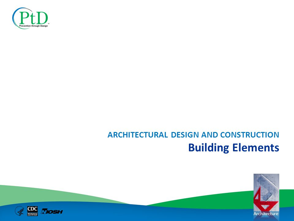 Architecture Building Elements ARCHITECTURAL DESIGN AND CONSTRUCTION