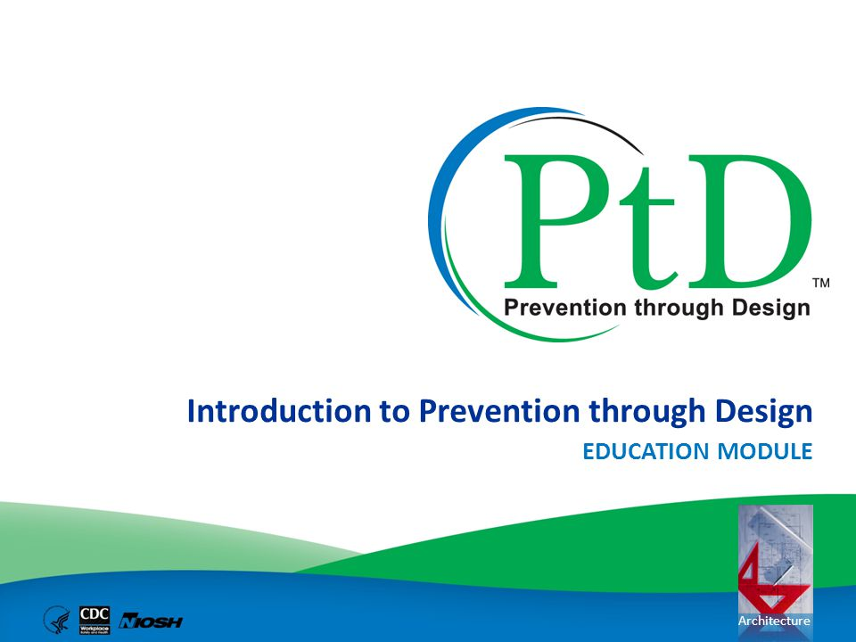 Architecture Introduction to Prevention through Design EDUCATION MODULE