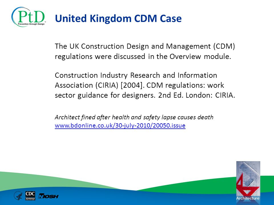 Architecture United Kingdom CDM Case The UK Construction Design and Management (CDM) regulations were discussed in the Overview module. Construction I