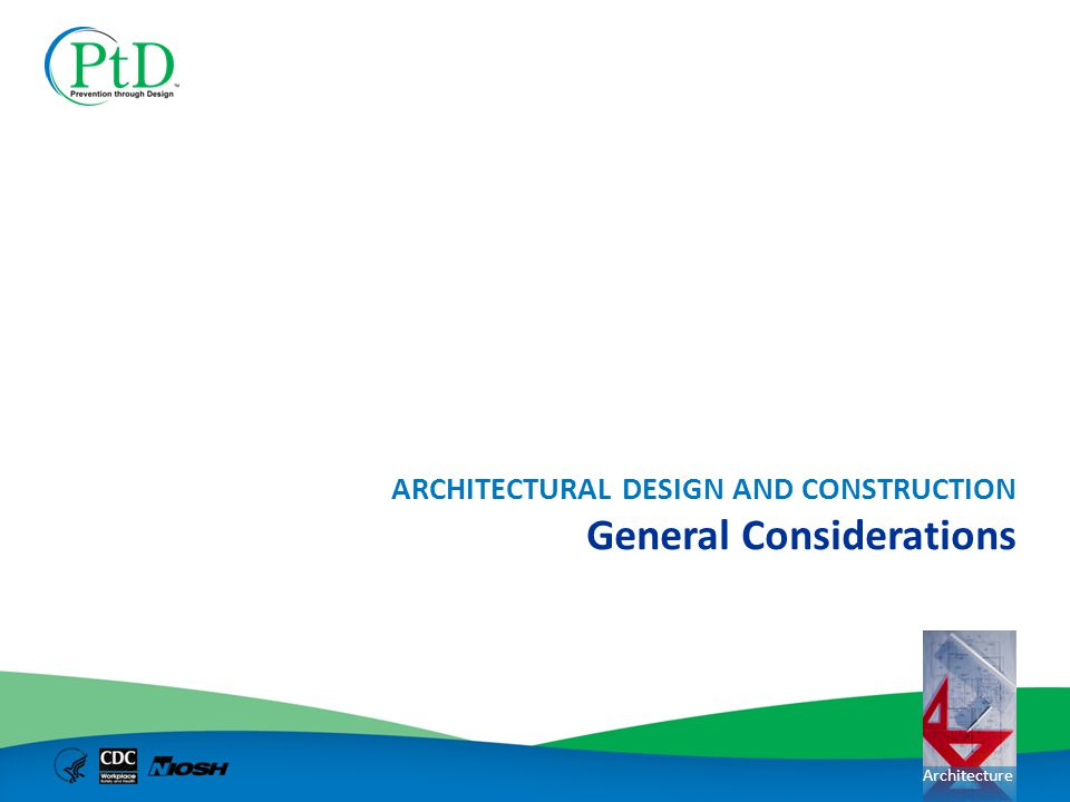 Architecture General Considerations ARCHITECTURAL DESIGN AND CONSTRUCTION