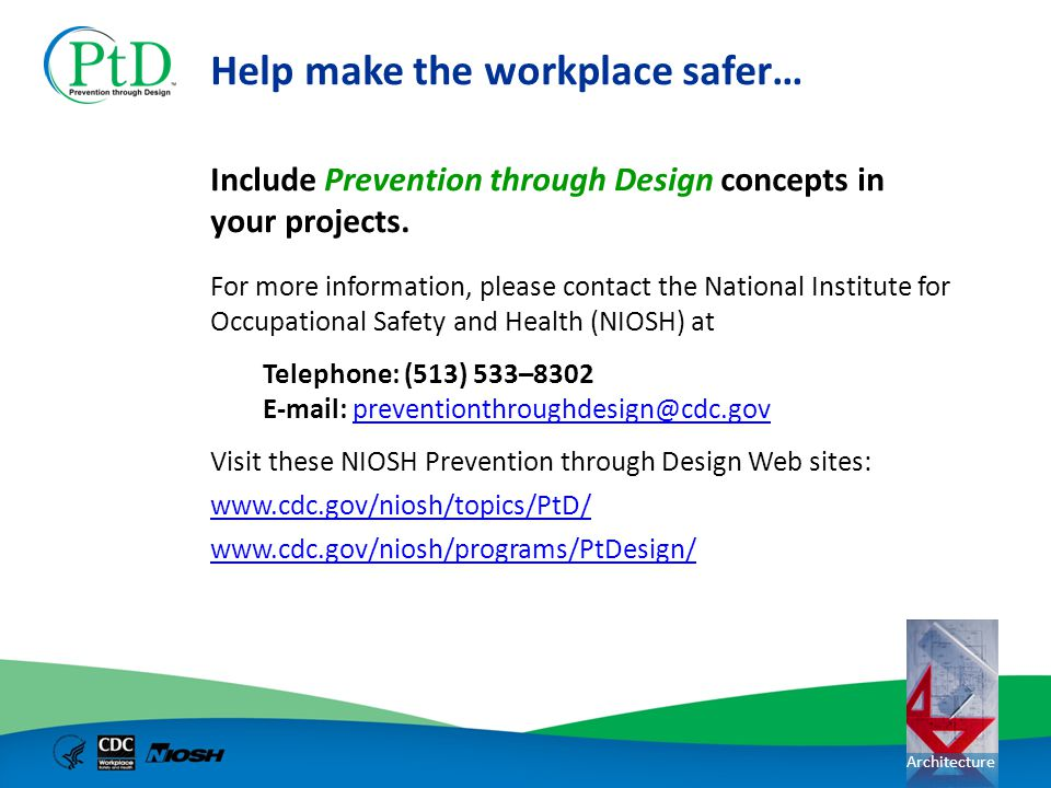 Architecture Help make the workplace safer… For more information, please contact the National Institute for Occupational Safety and Health (NIOSH) at