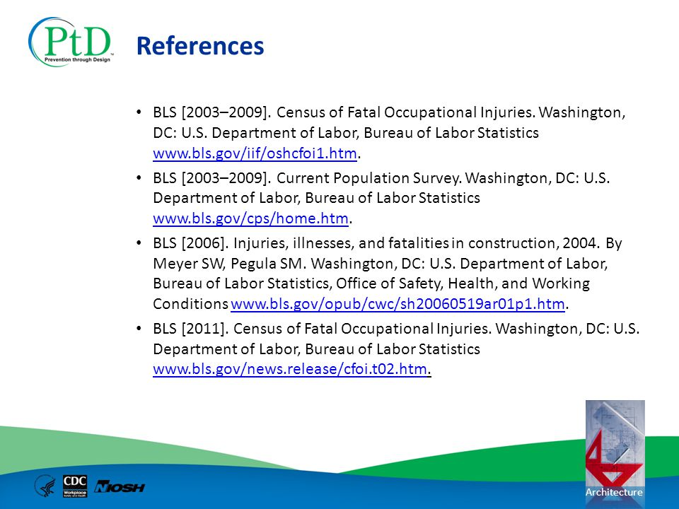 Architecture References BLS [2003–2009]. Census of Fatal Occupational Injuries. Washington, DC: U.S. Department of Labor, Bureau of Labor Statistics w