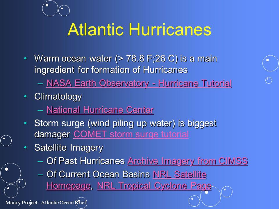 Maury Project: Atlantic Ocean Brief Atlantic Hurricanes Warm ocean water (> 78.8 F;26 C) is a main ingredient for formation of HurricanesWarm ocean wa