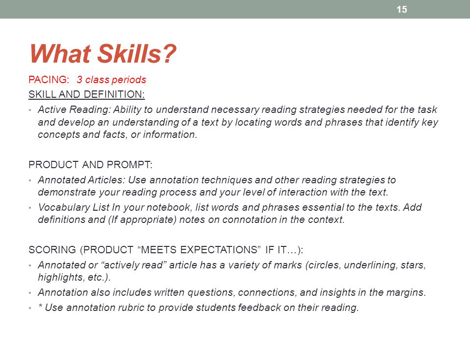 What Skills? PACING: 3 class periods SKILL AND DEFINITION: Active Reading: Ability to understand necessary reading strategies needed for the task and