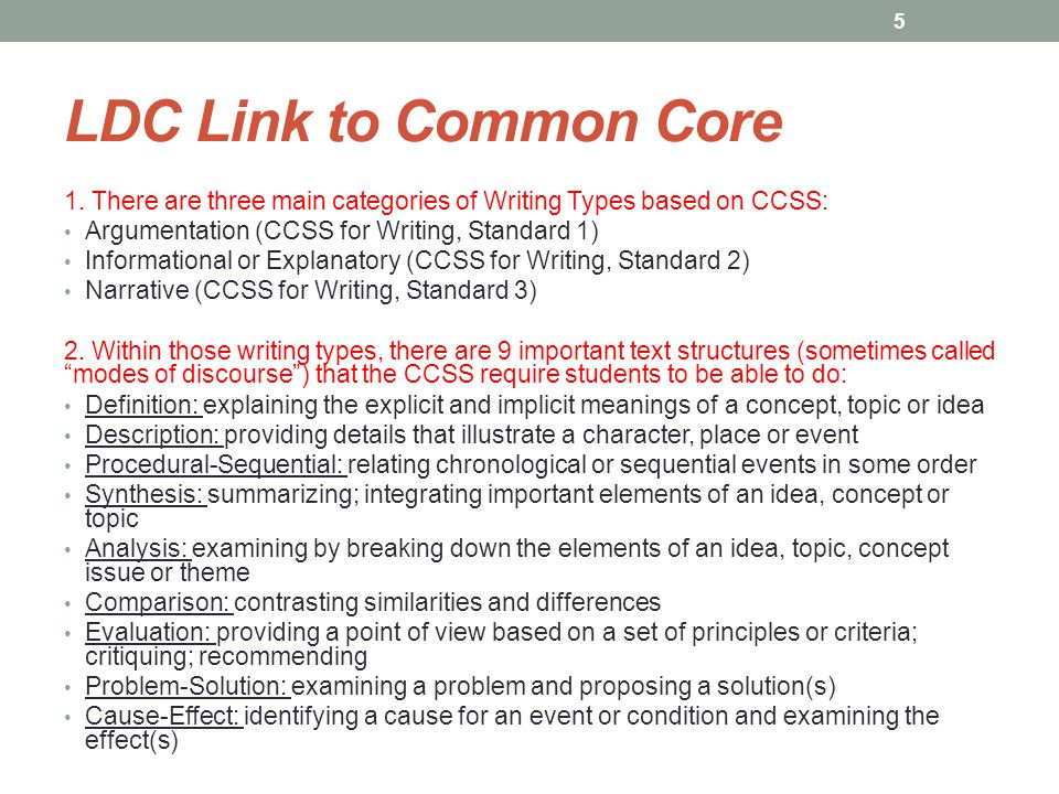 1. There are three main categories of Writing Types based on CCSS: Argumentation (CCSS for Writing, Standard 1) Informational or Explanatory (CCSS for