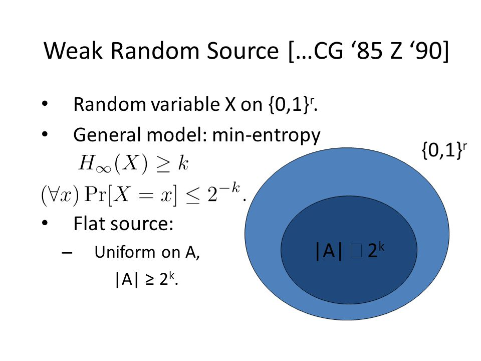 Weak Random Source […CG 85 Z 90] Random variable X on {0,1} r.