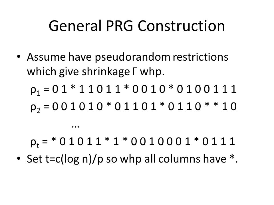 General PRG Construction Assume have pseudorandom restrictions which give shrinkage Γ whp.