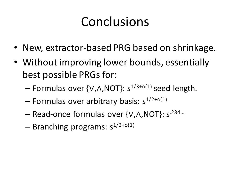 Conclusions New, extractor-based PRG based on shrinkage.