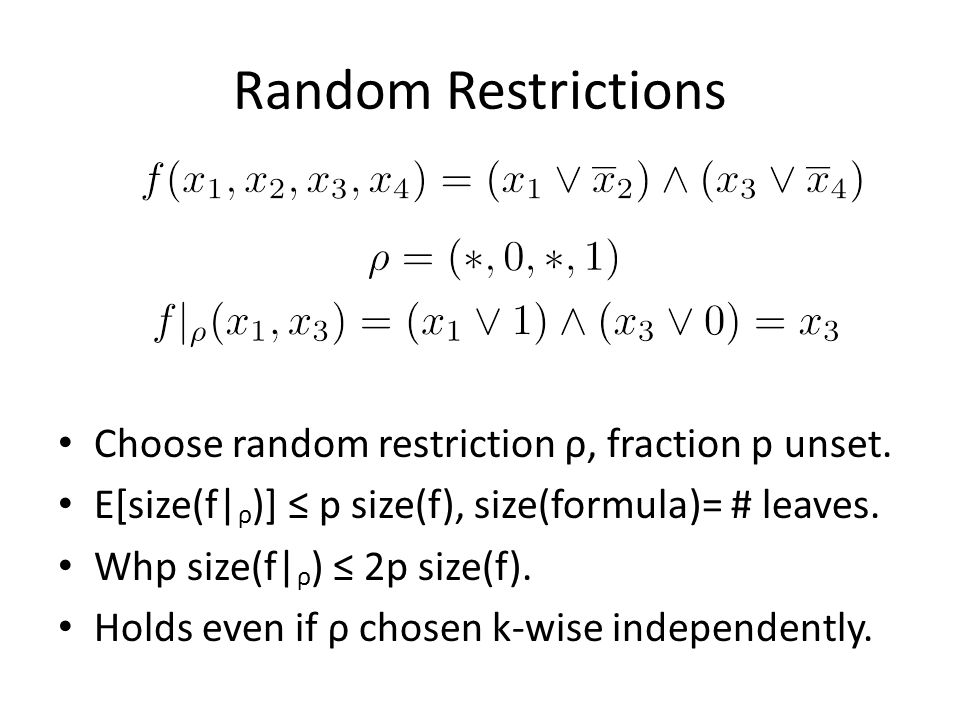 Random Restrictions Choose random restriction ρ, fraction p unset.