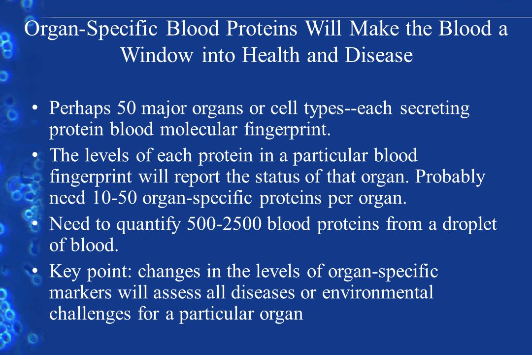 Organ-Specific Blood Proteins Will Make the Blood a Window into Health and Disease Perhaps 50 major organs or cell types--each secreting protein blood molecular fingerprint.