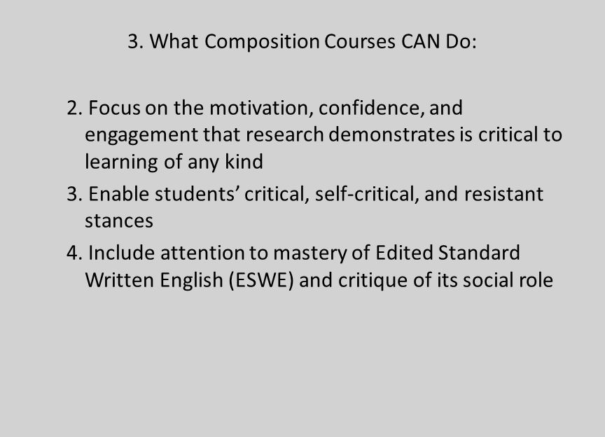 3. What Composition Courses CAN Do: 2. Focus on the motivation, confidence, and engagement that research demonstrates is critical to learning of any k