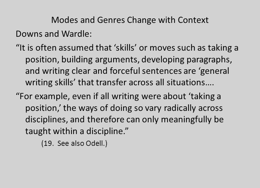 Modes and Genres Change with Context Downs and Wardle: It is often assumed that skills or moves such as taking a position, building arguments, develop