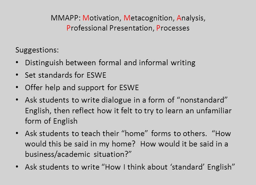 MMAPP: Motivation, Metacognition, Analysis, Professional Presentation, Processes Suggestions: Distinguish between formal and informal writing Set stan