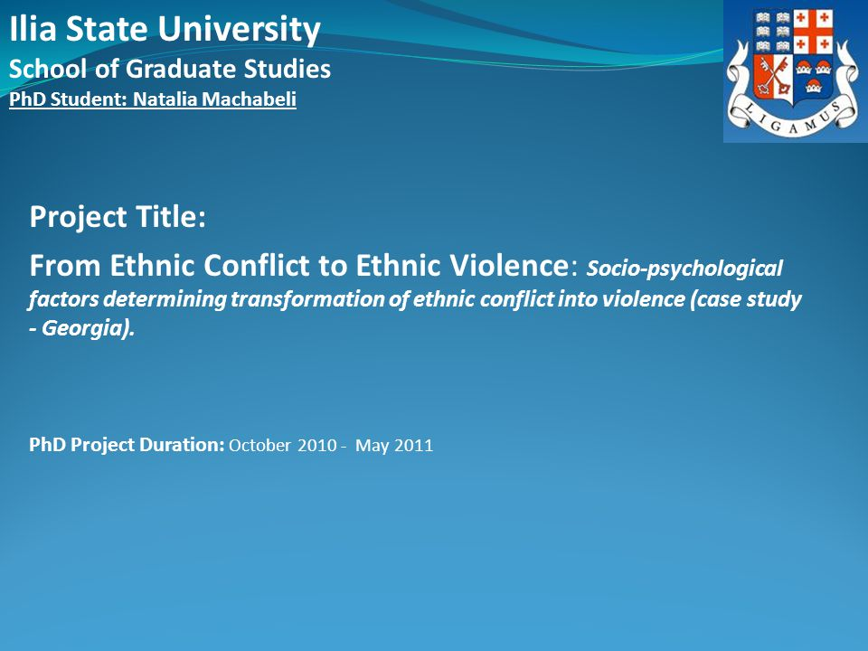 Project Title: From Ethnic Conflict to Ethnic Violence: Socio-psychological factors determining transformation of ethnic conflict into violence (case study - Georgia).
