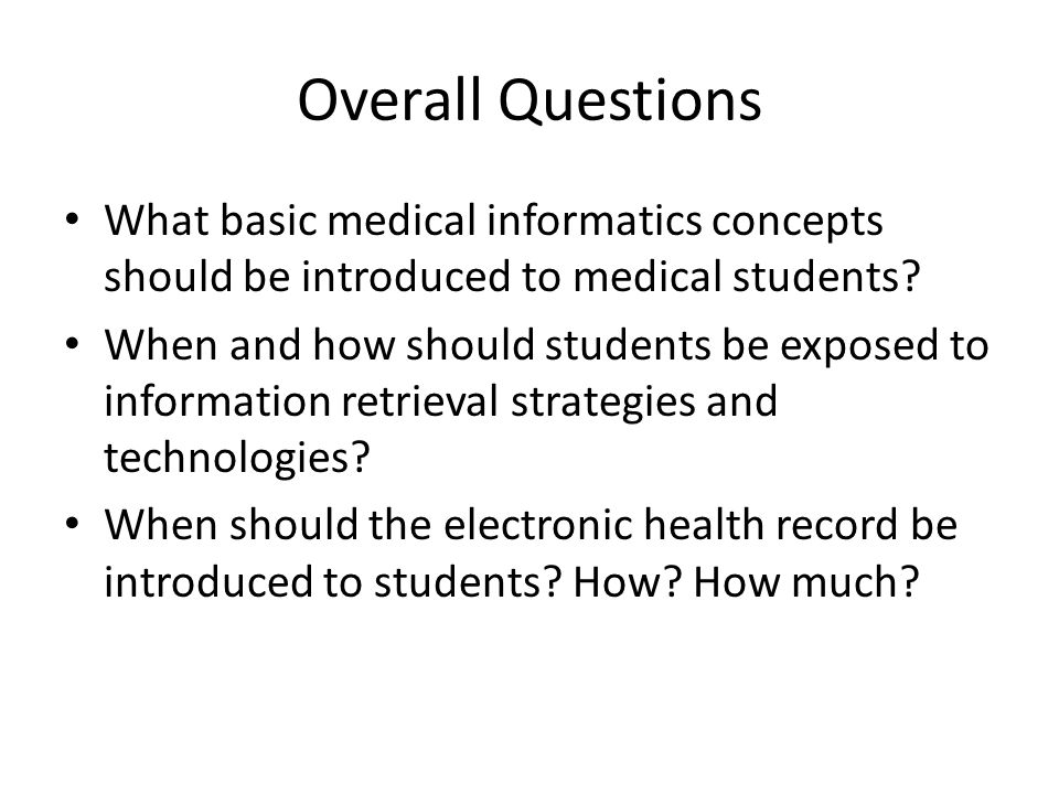 Overall Questions What basic medical informatics concepts should be introduced to medical students.