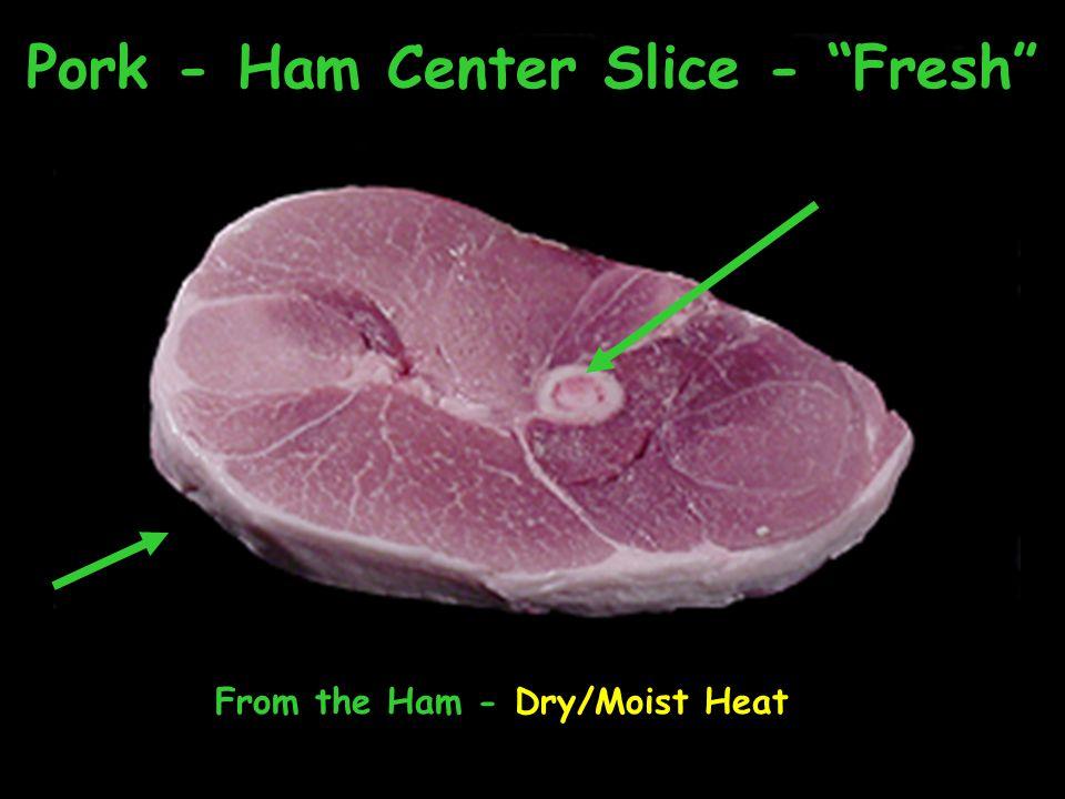 Pork - Ham Center Slice - Fresh From the Ham - Dry/Moist Heat