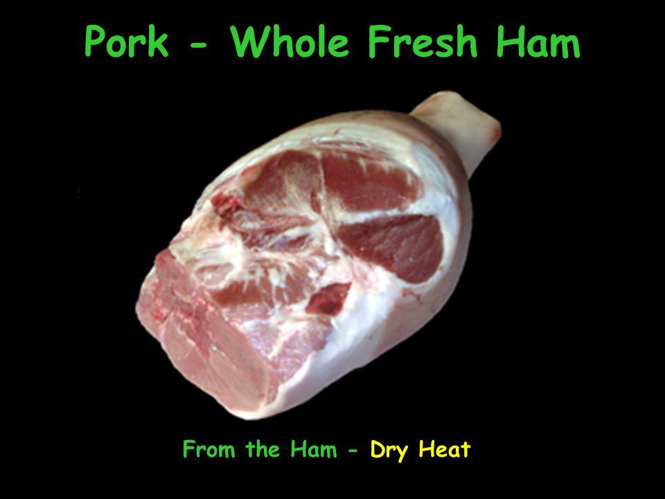 Pork - Whole Fresh Ham From the Ham - Dry Heat