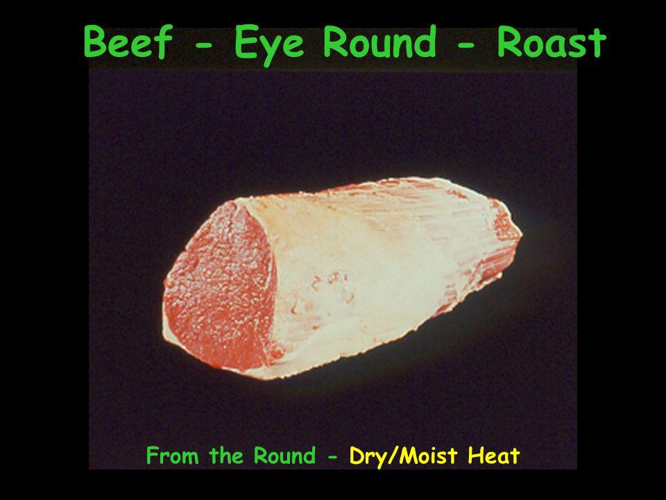 Beef - Eye Round - Roast From the Round - Dry/Moist Heat